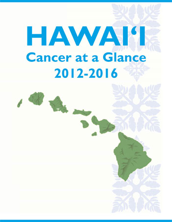 Hawaii Cancer at a Glance, 2012-2016 report